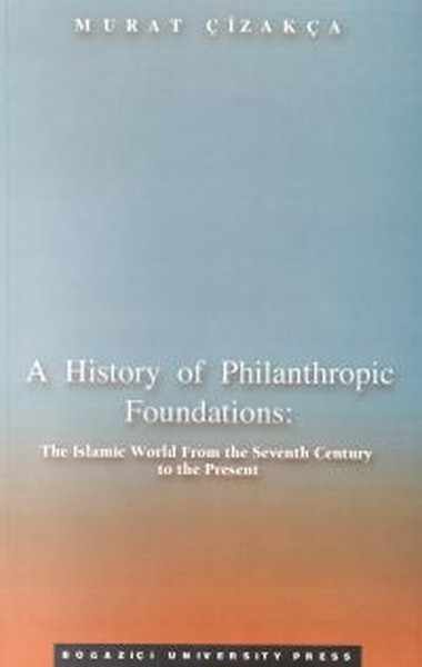 A History of Philanthropic Foundations:The Islamic World From the Seventh Century to the Present