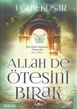 ALLAH DE ÖTESİNİ BIRAK